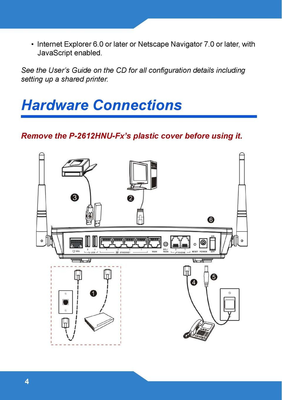 See the User s Guide on the CD for all configuration details