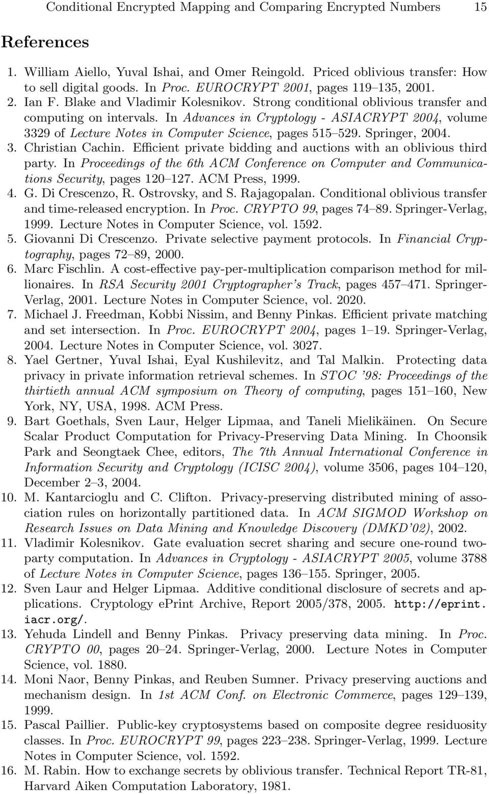 In Advances in Cryptology - ASIACRYPT 2004, volume 3329 of Lecture Notes in Computer Science, pages 515 529. Springer, 2004. 3. Christian Cachin.