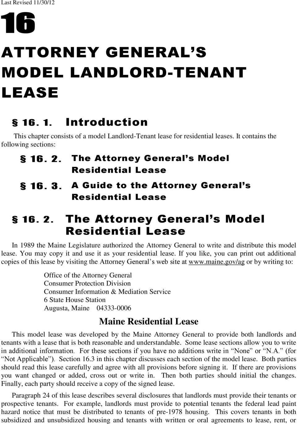 You may copy it and use it as your residential lease. If you like, you can print out additional copies of this lease by visiting the Attorney General s web site at www.maine.