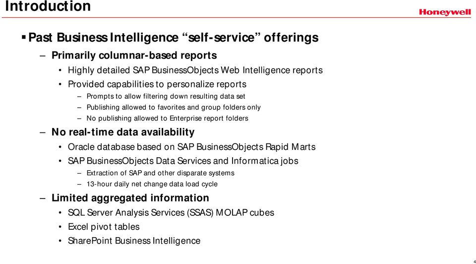No real-time data availability Oracle database based on SAP BusinessObjects Rapid Marts SAP BusinessObjects Data Services and Informatica jobs Extraction of SAP and other disparate