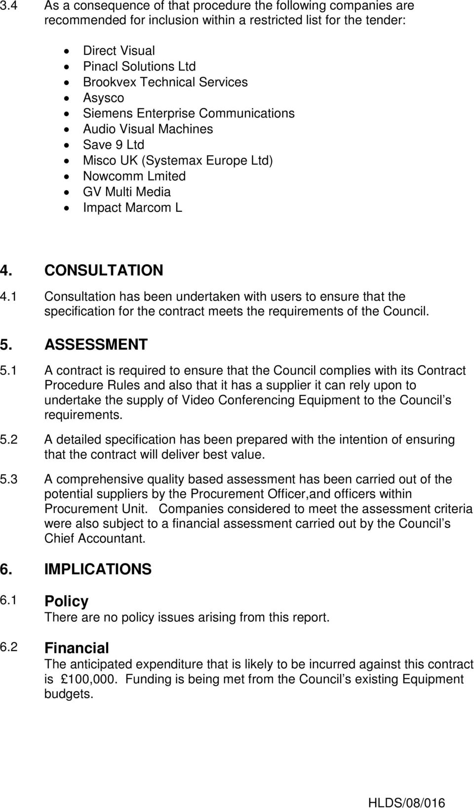 1 Consultation has been undertaken with users to ensure that the specification for the contract meets the requirements of the Council. 5. ASSESSMENT 5.