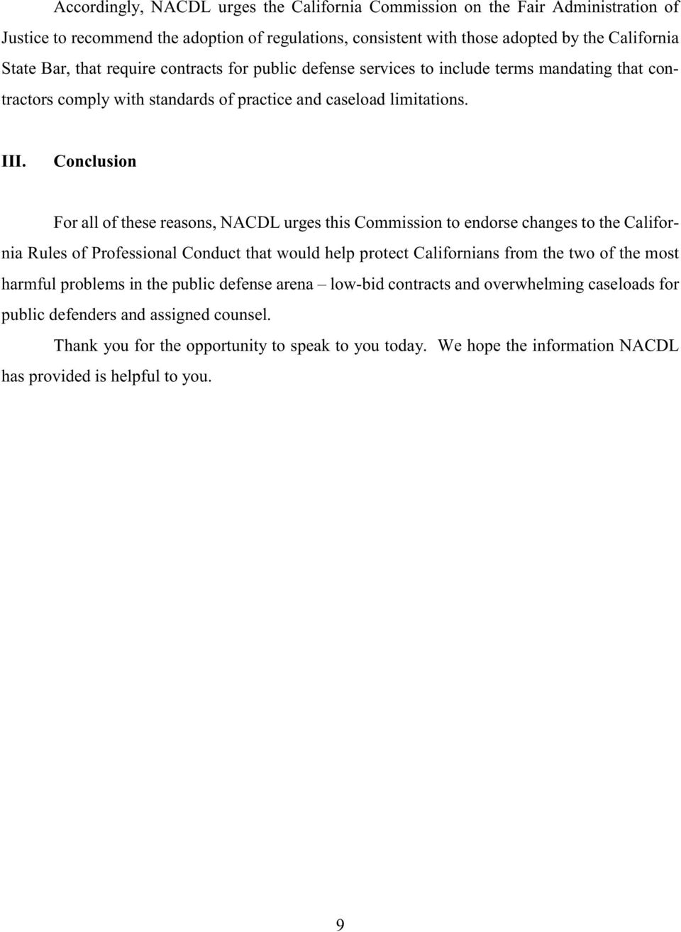 Conclusion For all of these reasons, NACDL urges this Commission to endorse changes to the California Rules of Professional Conduct that would help protect Californians from the two of the most