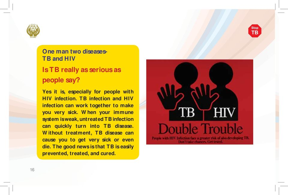 TB infection and HIV infection can work together to make you very sick.