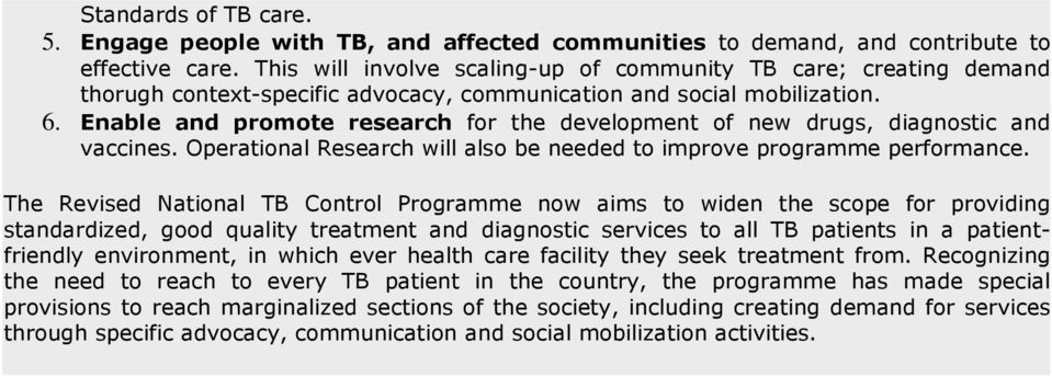 Enable and promote research for the development of new drugs, diagnostic and vaccines. Operational Research will also be needed to improve programme performance.