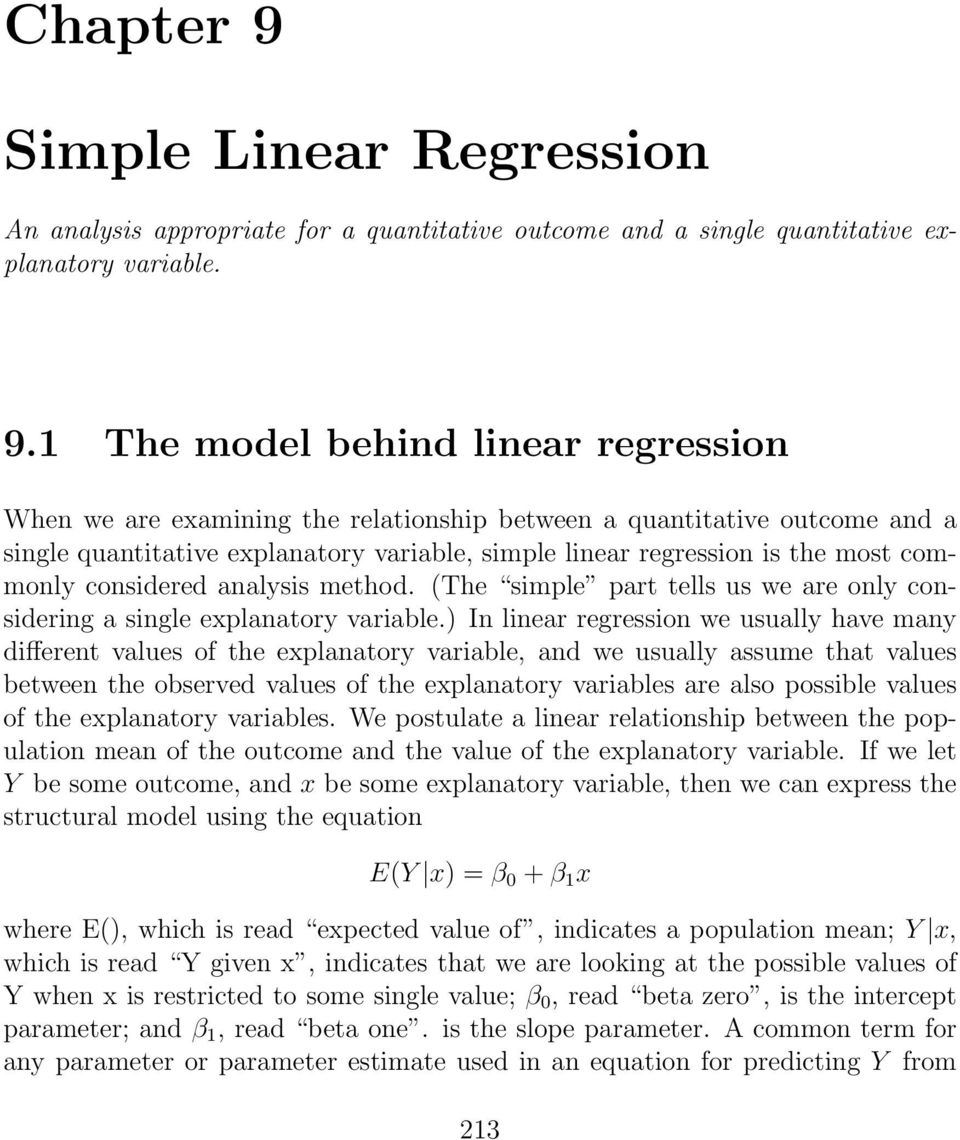 1 The model behind linear regression When we are examining the relationship between a quantitative outcome and a single quantitative explanatory variable, simple linear regression is the most