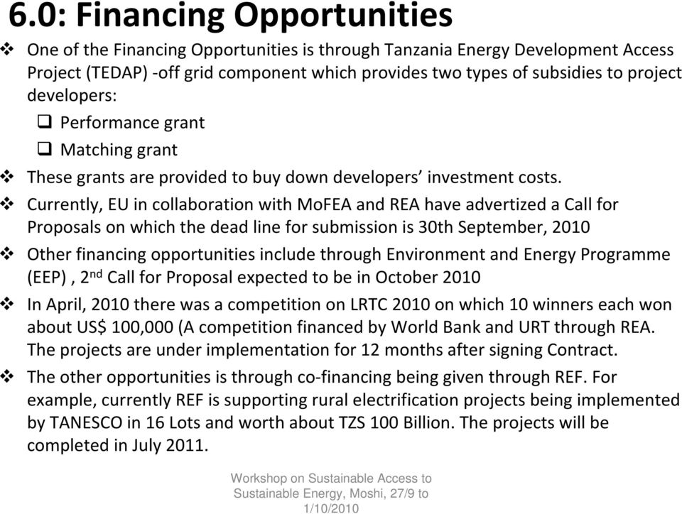 Currently, EU in collaboration with MoFEA and REA have advertized a Call for Proposals on which the dead line for submission is 30th September, 2010 Other financing opportunities include through