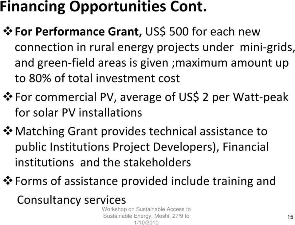 given ;maximum amount up to 80% of total investment cost For commercial PV, average of US$ 2 per Watt-peak for solar PV