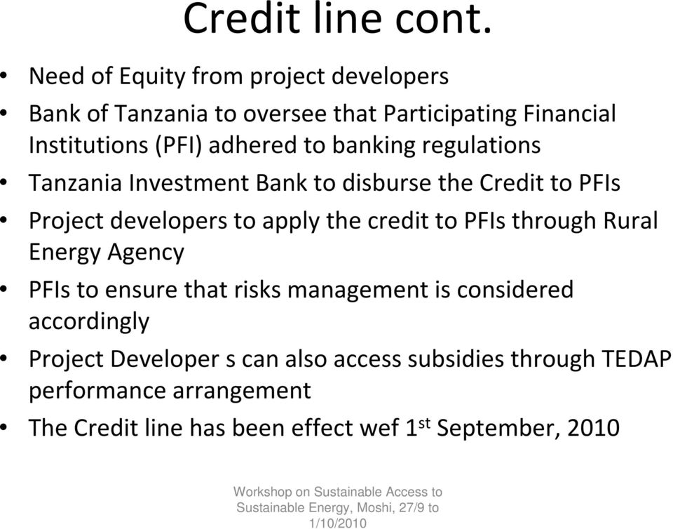 to banking regulations Tanzania Investment Bank to disburse the Credit to PFIs Project developers to apply the credit to