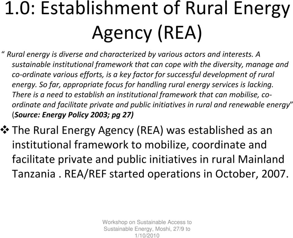 So far, appropriate focus for handling rural energy services is lacking.