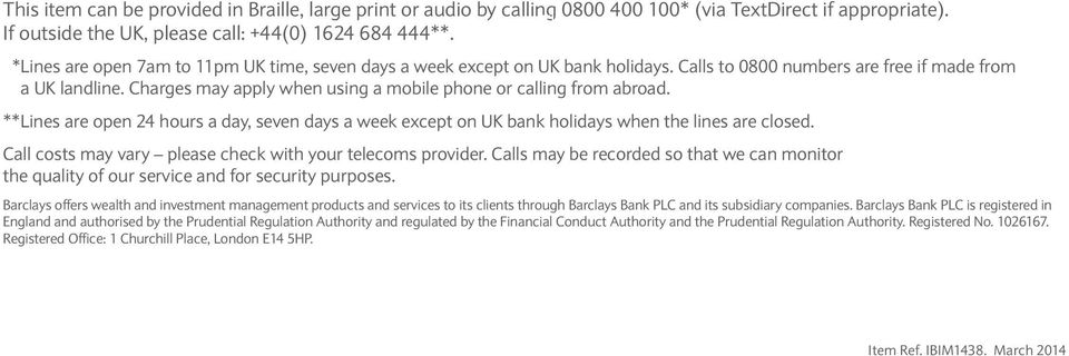 Charges may apply when using a mobile phone or calling from abroad. **Lines are open 24 hours a day, seven days a week except on UK bank holidays when the lines are closed.