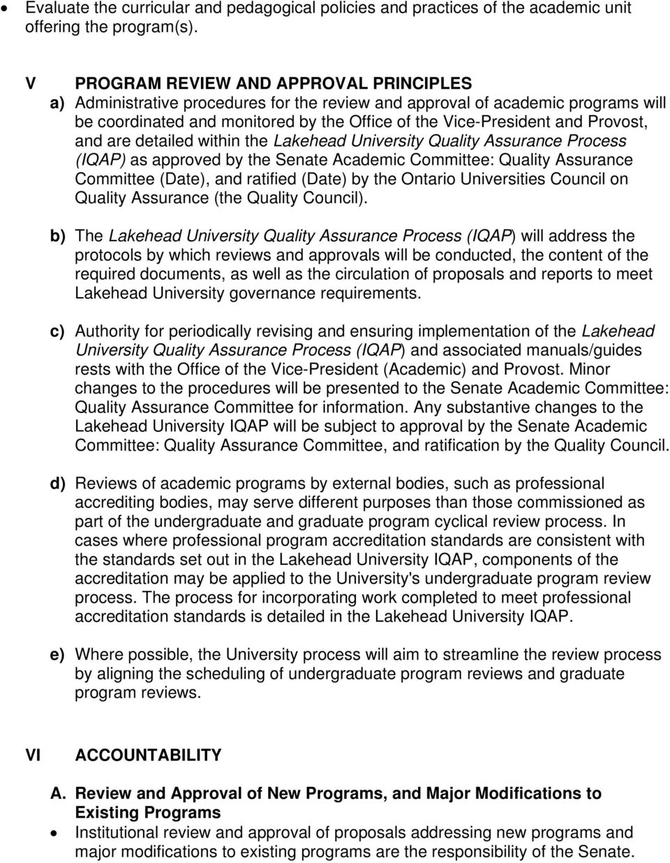 Provost, and are detailed within the Lakehead University Quality Assurance Process (IQAP) as approved by the Senate Academic Committee: Quality Assurance Committee (Date), and ratified (Date) by the