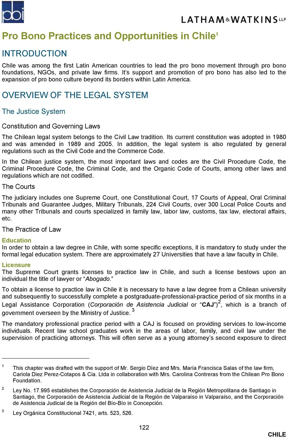 OVERVIEW OF THE LEGAL SYSTEM The Justice System Constitution and Governing Laws The Chilean legal system belongs to the Civil Law tradition.