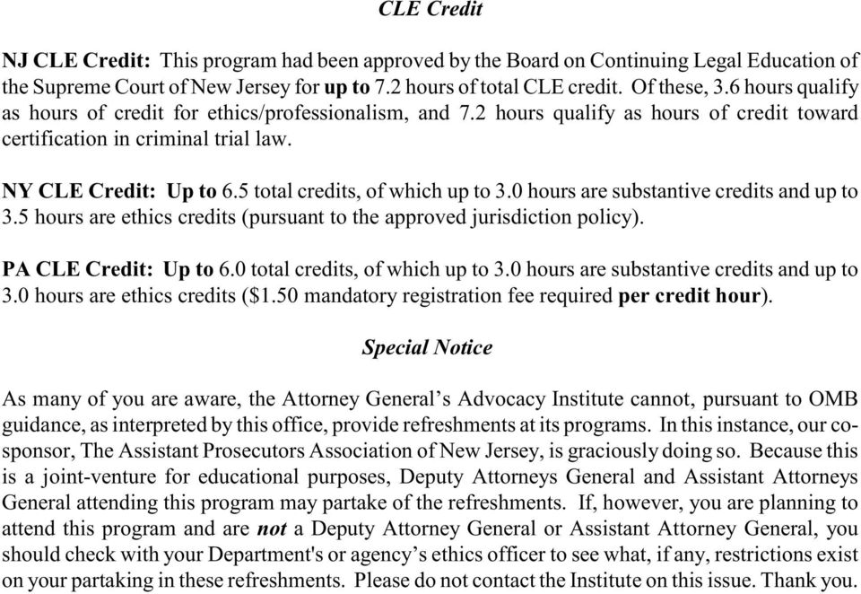 5 hours are ethics credits (pursuant to the approved jurisdiction policy). PA CLE Credit: Up to 6.0 total credits, of which up to 3.0 hours are substantive credits and up to 3.