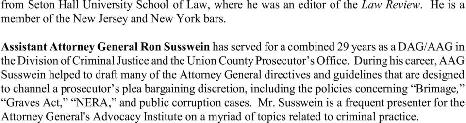 During his career, AAG Susswein helped to draft many of the Attorney General directives and guidelines that are designed to channel a prosecutor s plea bargaining discretion,