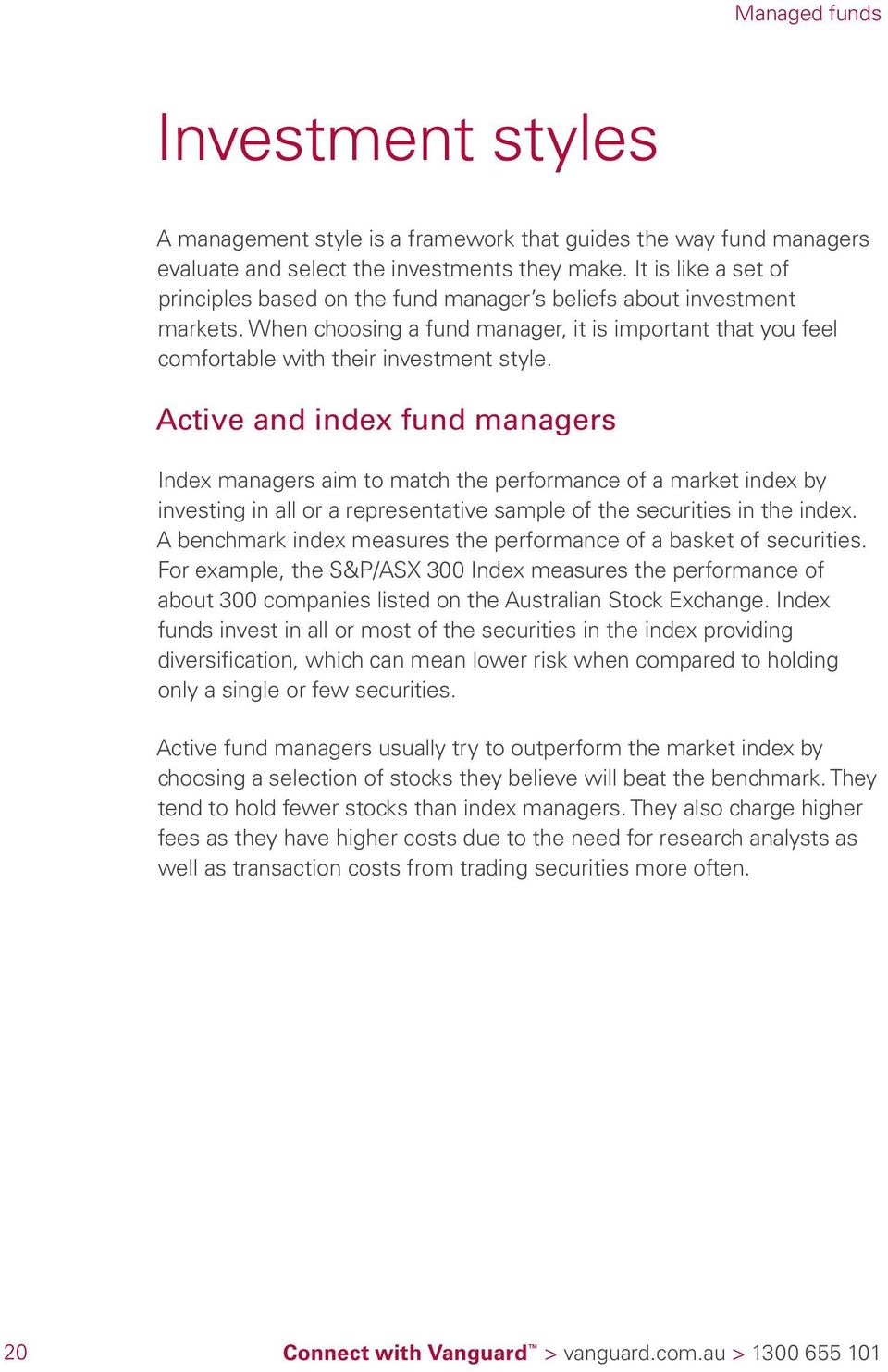 Active and index fund managers Index managers aim to match the performance of a market index by investing in all or a representative sample of the securities in the index.