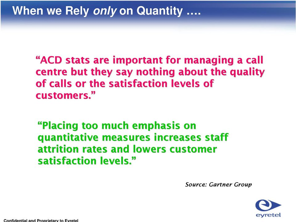 the quality of calls or the satisfaction levels of customers.