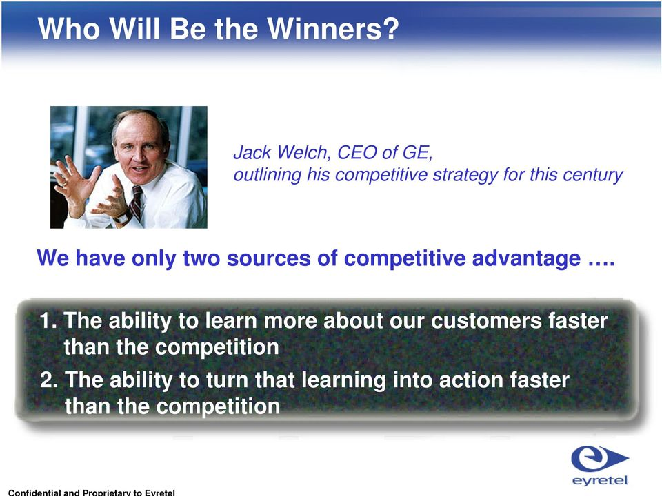 We have only two sources of competitive advantage. 1.