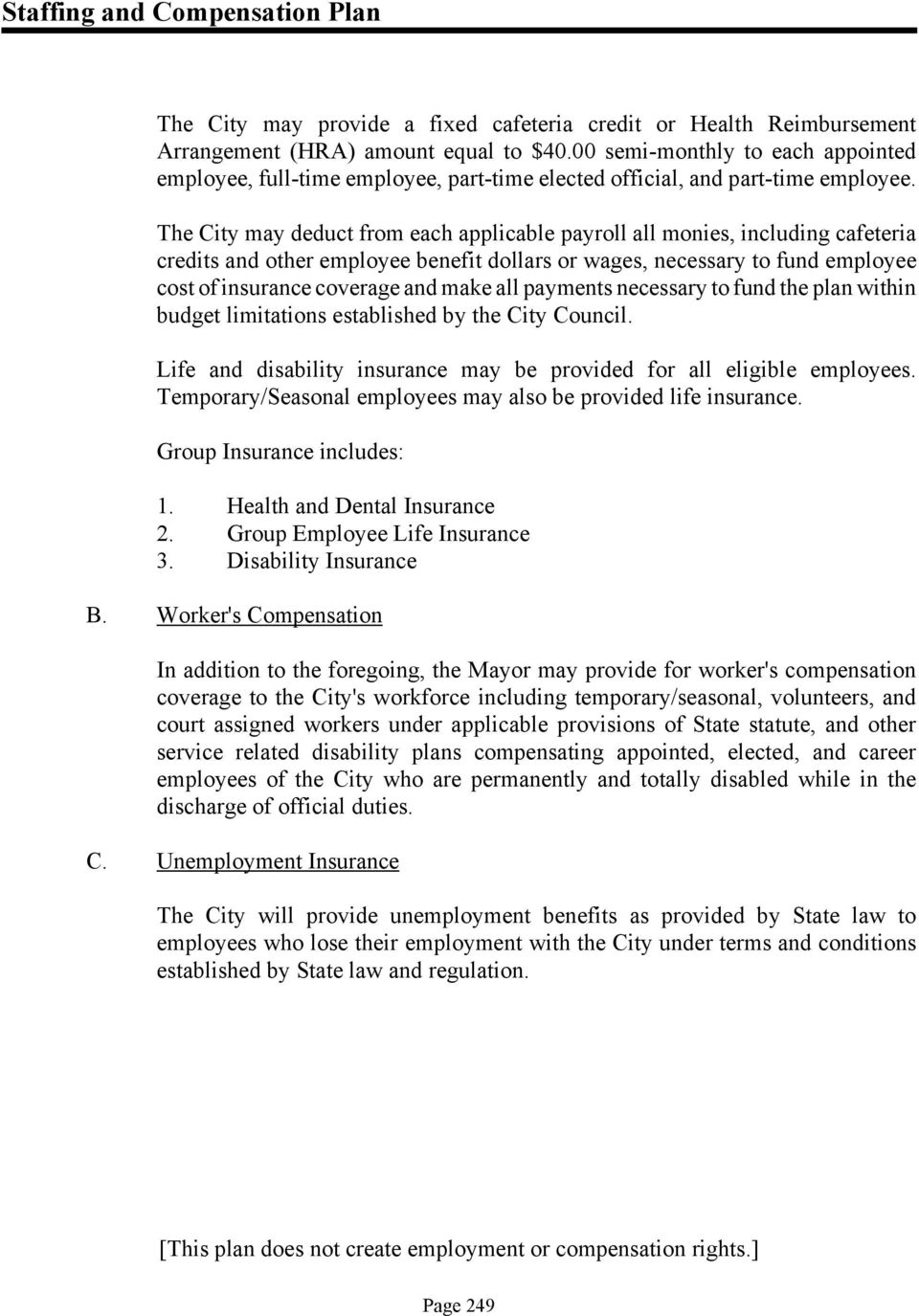 The City may deduct from each applicable payroll all monies, including cafeteria credits and other employee benefit dollars or wages, necessary to fund employee cost of insurance coverage and make