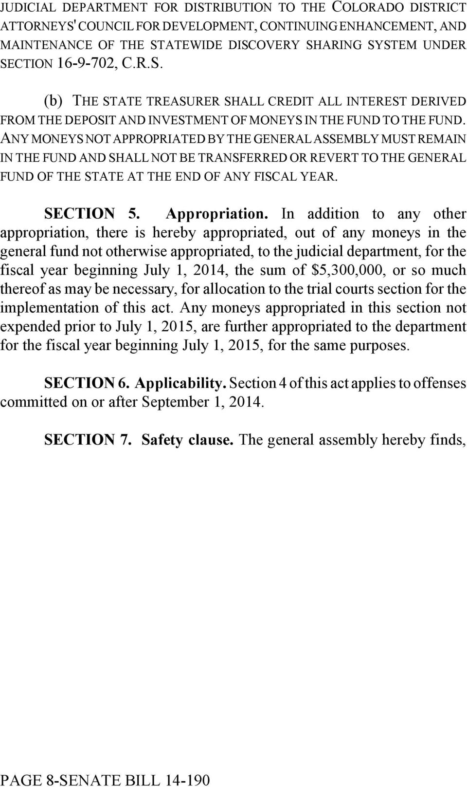 ANY MONEYS NOT APPROPRIATED BY THE GENERAL ASSEMBLY MUST REMAIN IN THE FUND AND SHALL NOT BE TRANSFERRED OR REVERT TO THE GENERAL FUND OF THE STATE AT THE END OF ANY FISCAL YEAR. SECTION 5.