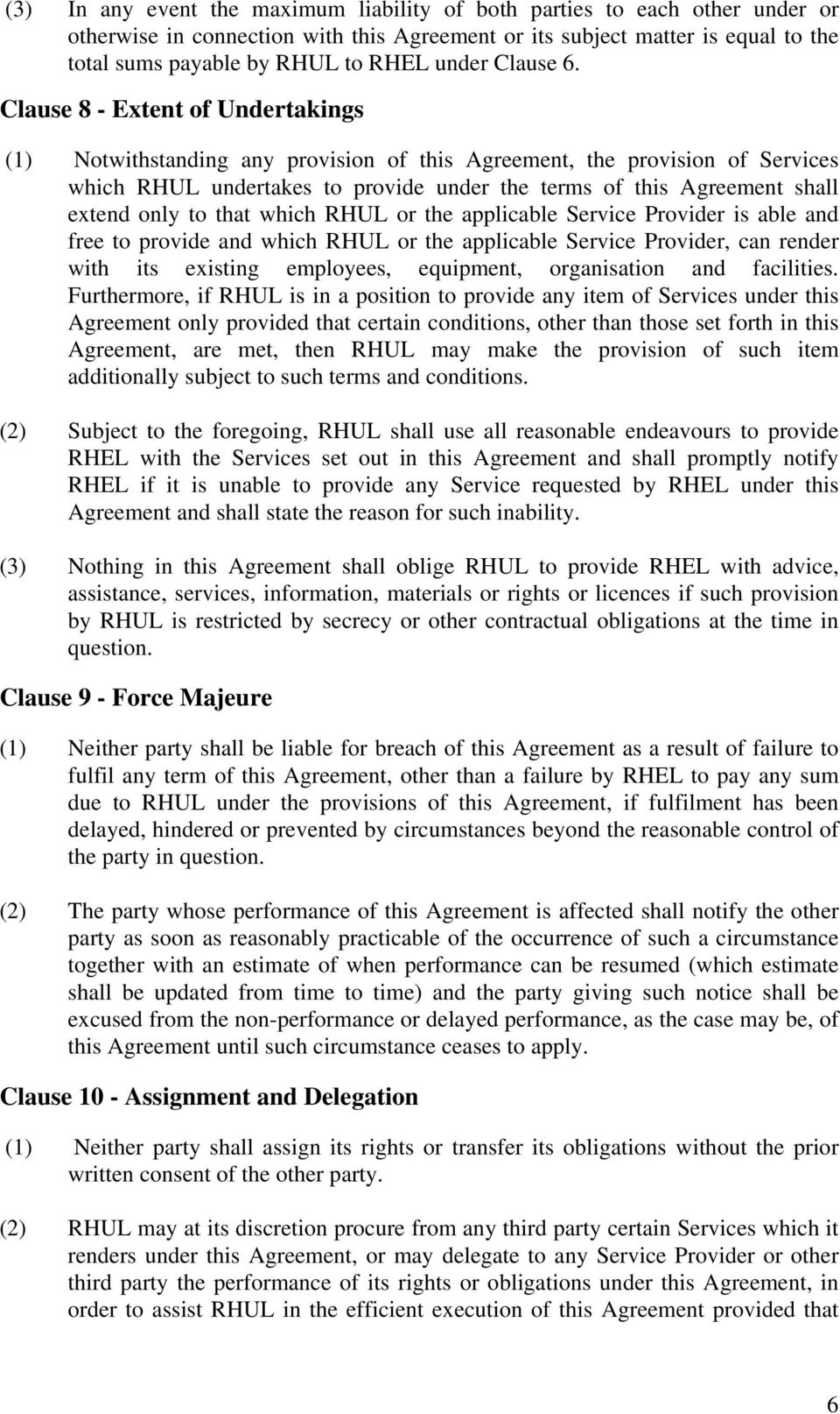 Clause 8 - Extent of Undertakings (1) Notwithstanding any provision of this Agreement, the provision of Services which RHUL undertakes to provide under the terms of this Agreement shall extend only