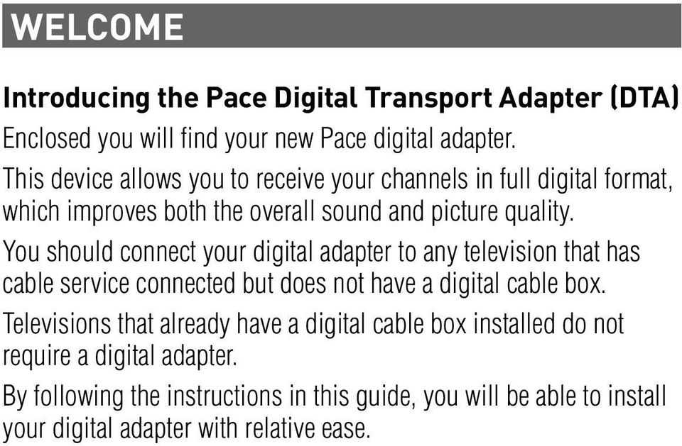 You should connect your digital adapter to any television that has cable service connected but does not have a digital cable box.