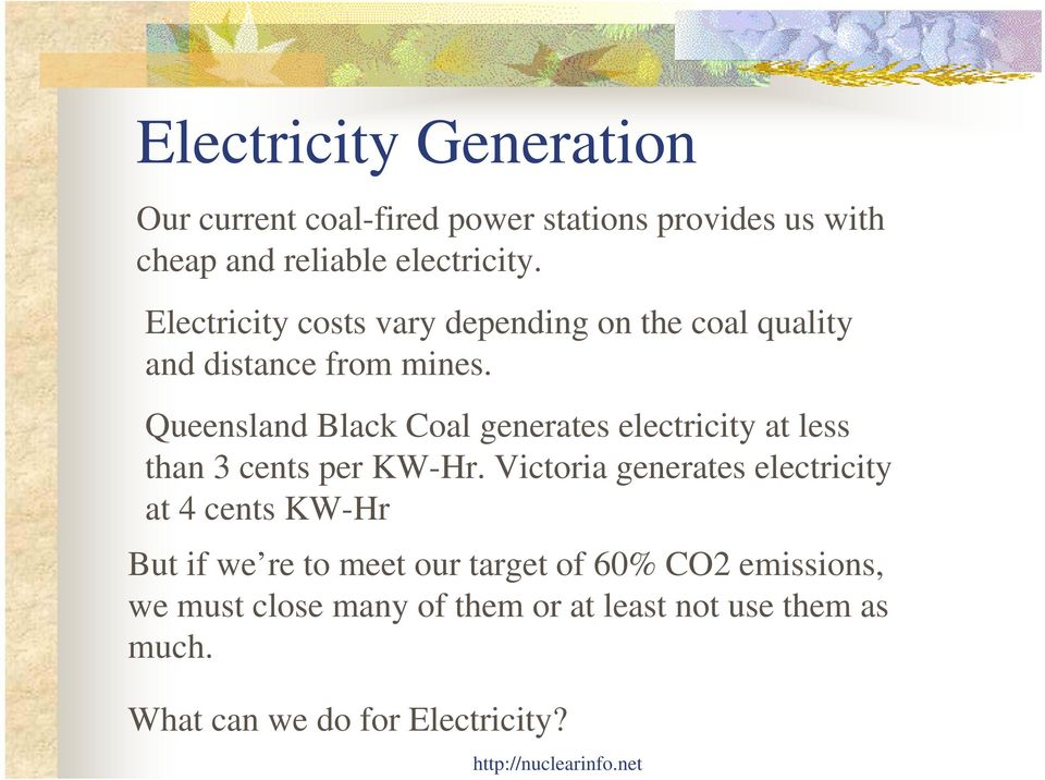 Queensland Black Coal generates electricity at less than 3 cents per KW-Hr.
