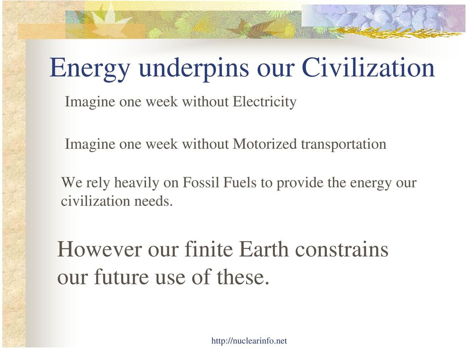 rely heavily on Fossil Fuels to provide the energy our