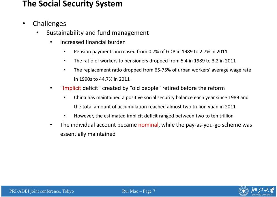 7% in 2011 Implicit deficit created by old people retired before the reform China has maintained a positive social security balance each year since 1989 and the total amount of accumulation