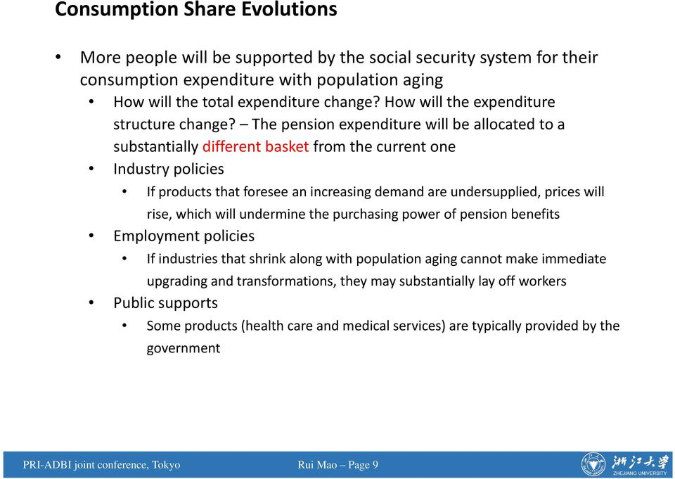 The pension expenditure will be allocated to a substantially different basket from the current one Industry policies If products that foresee an increasing demand are undersupplied, prices will rise,