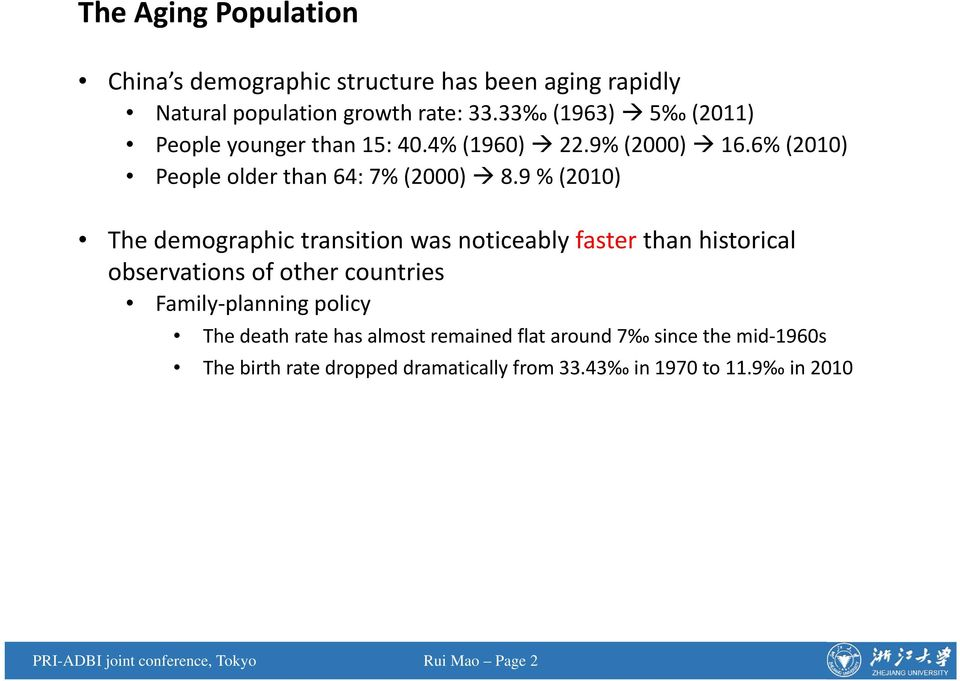9 % (2010) The demographic transition was noticeably faster than historical observations of other countries Family planning policy The