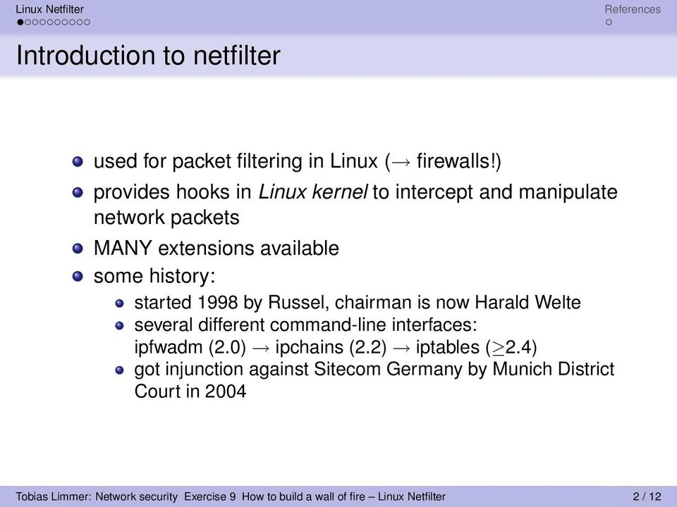 started 1998 by Russel, chairman is now Harald Welte several different command-line interfaces: ipfwadm (2.0) ipchains (2.