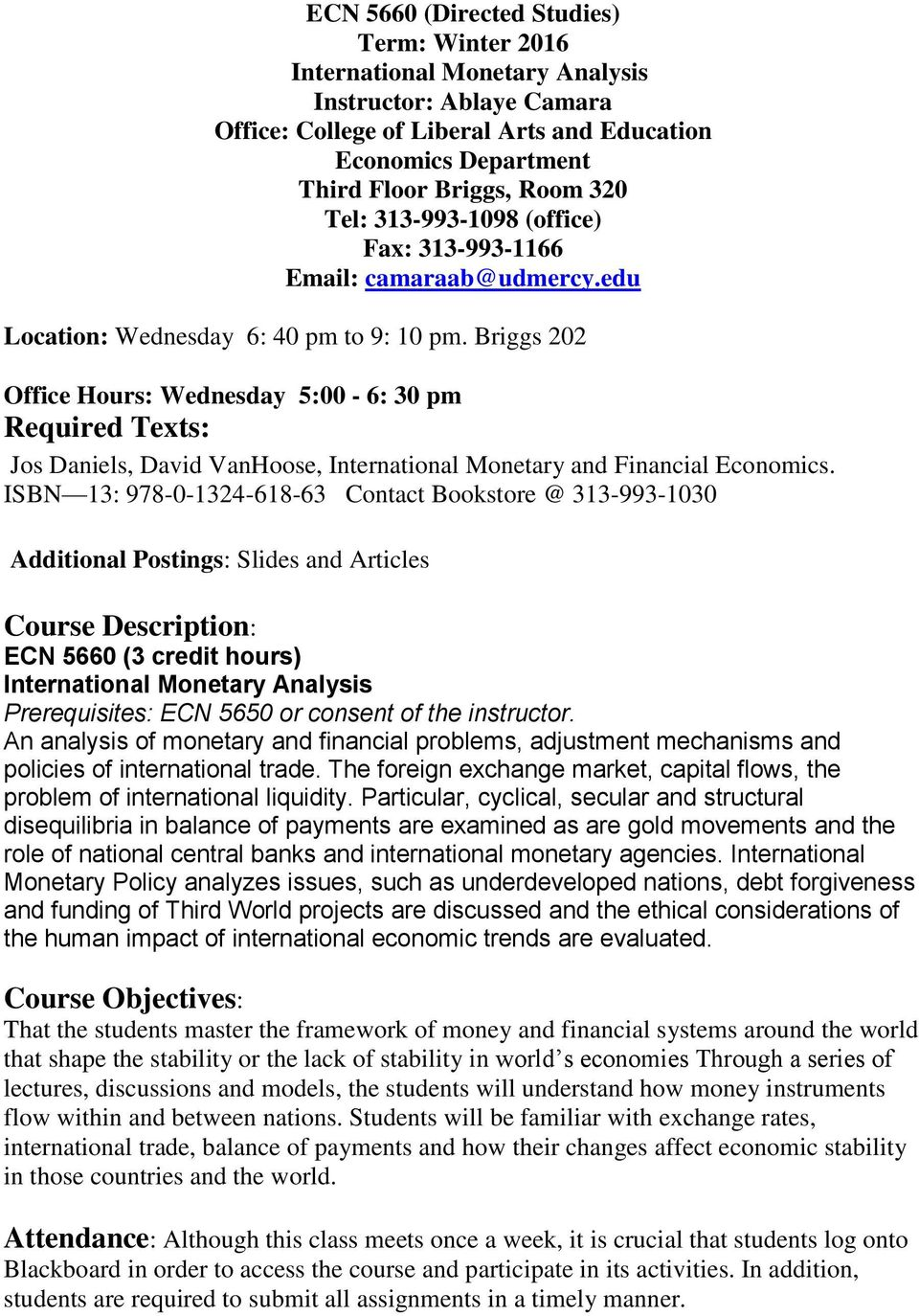 Briggs 202 Office Hours: Wednesday 5:00-6: 30 pm Required Texts: Jos Daniels, David VanHoose, International Monetary and Financial Economics.