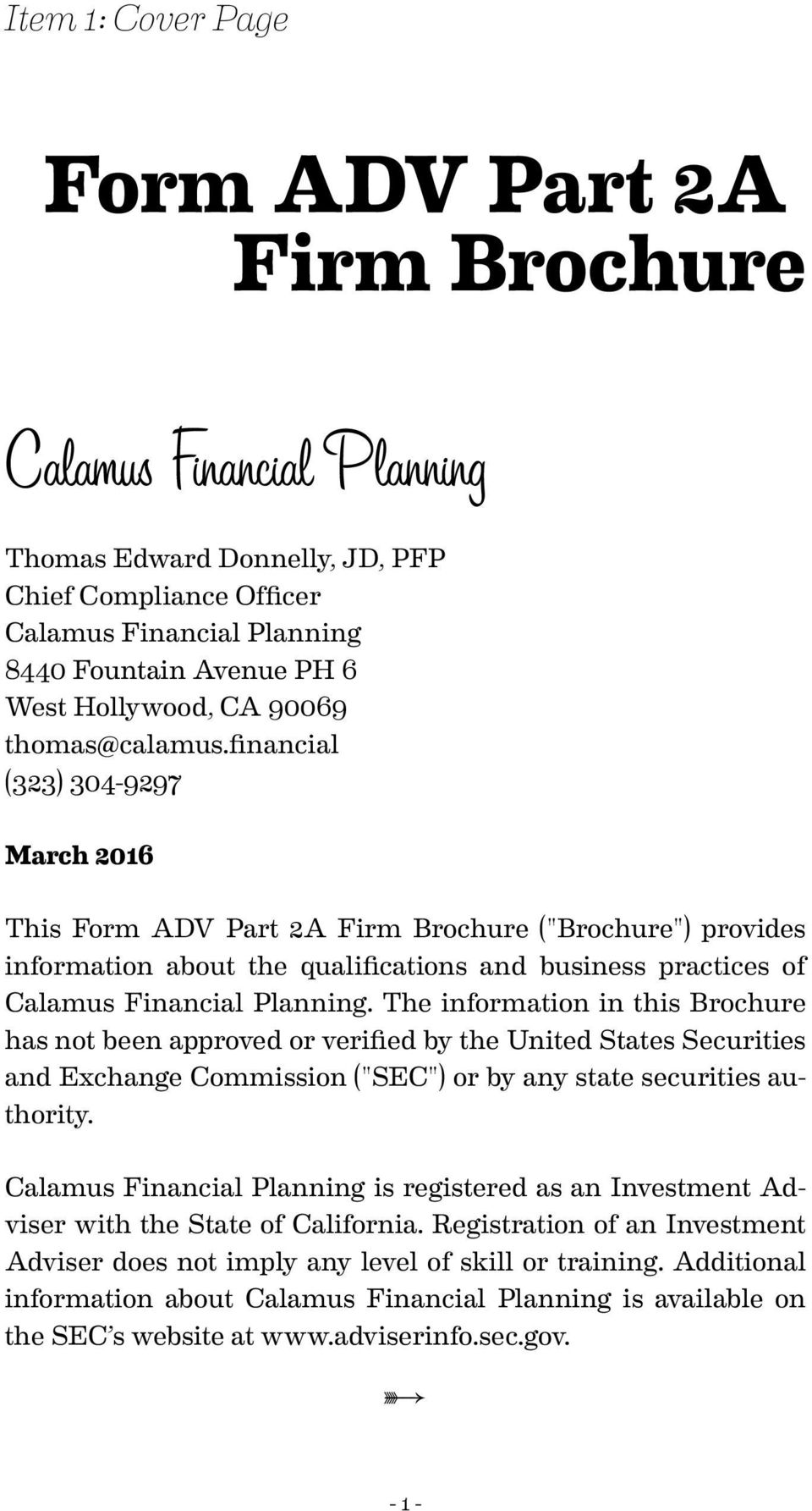 "financial (323) 304-9297 March 2016 This Form ADV Part 2A Firm Brochure (""Brochure"") provides information about the qualifications and business practices of Calamus Financial Planning."