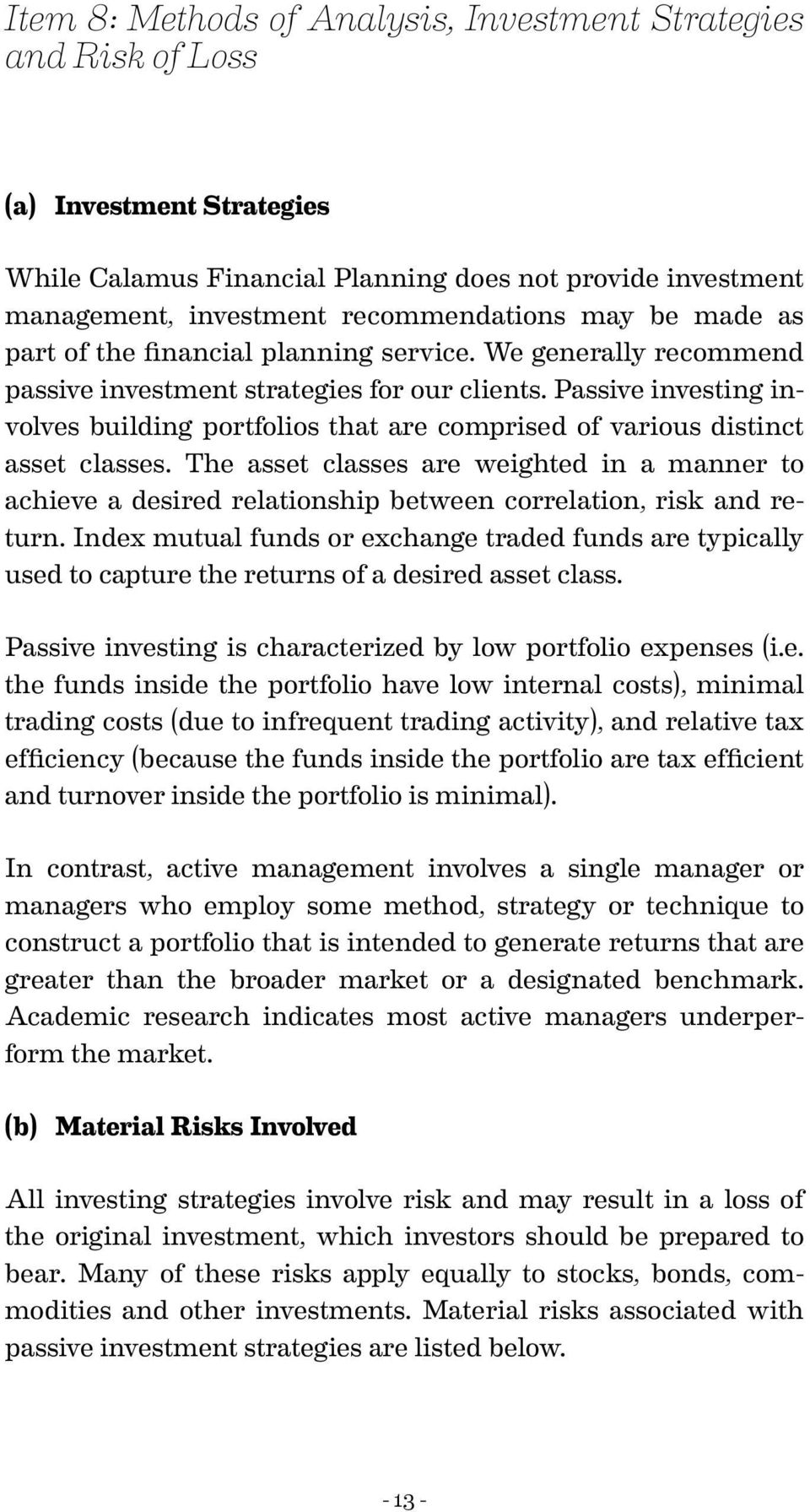Passive investing involves building portfolios that are comprised of various distinct asset classes.