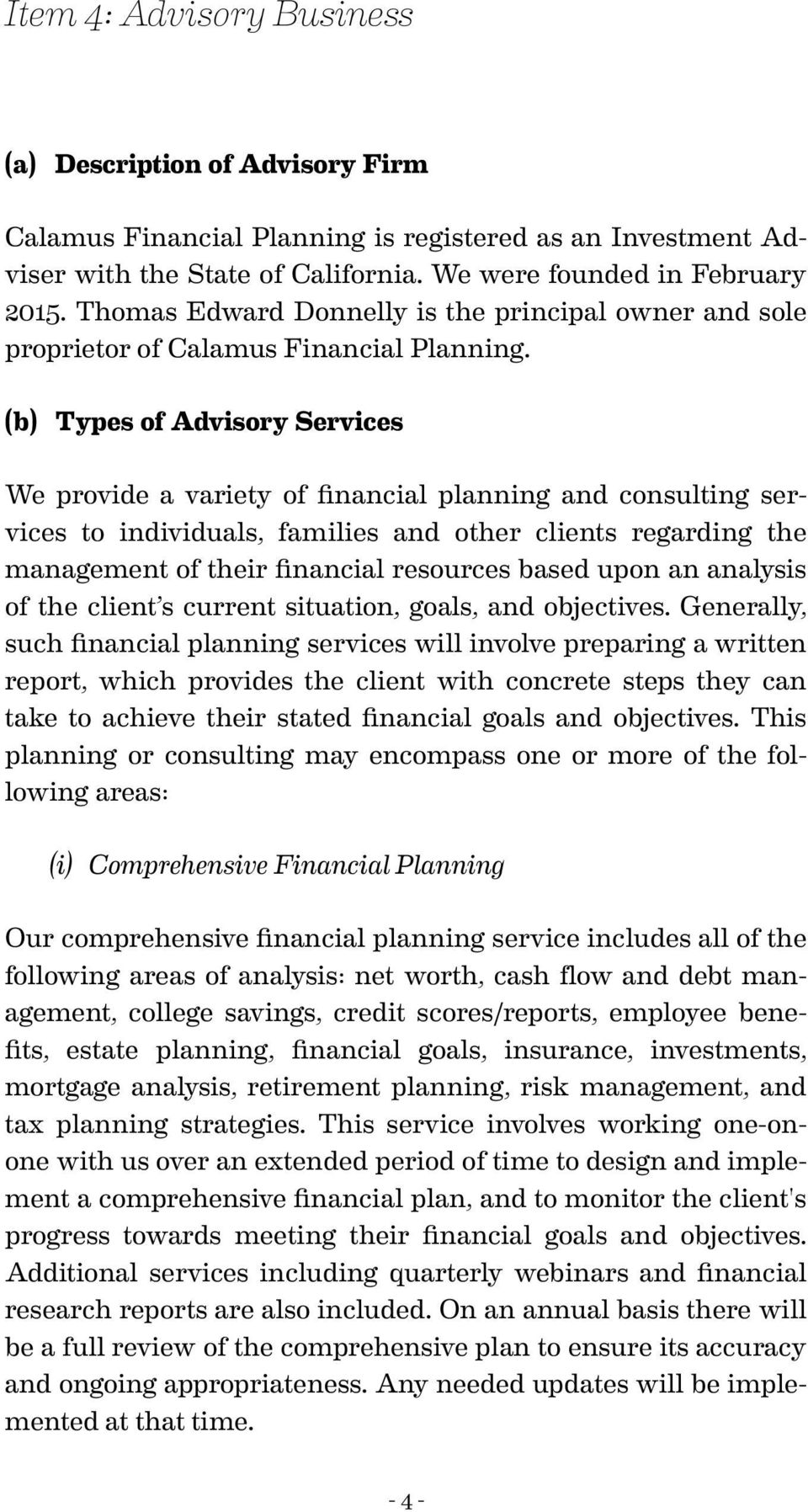 (b) Types of Advisory Services We provide a variety of financial planning and consulting services to individuals, families and other clients regarding the management of their financial resources