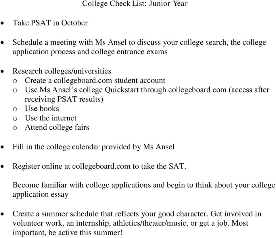 com (access after receiving PSAT results) o Use books o Use the internet o Attend college fairs Fill in the college calendar provided by Ms Ansel Register online at collegeboard.com to take the SAT.