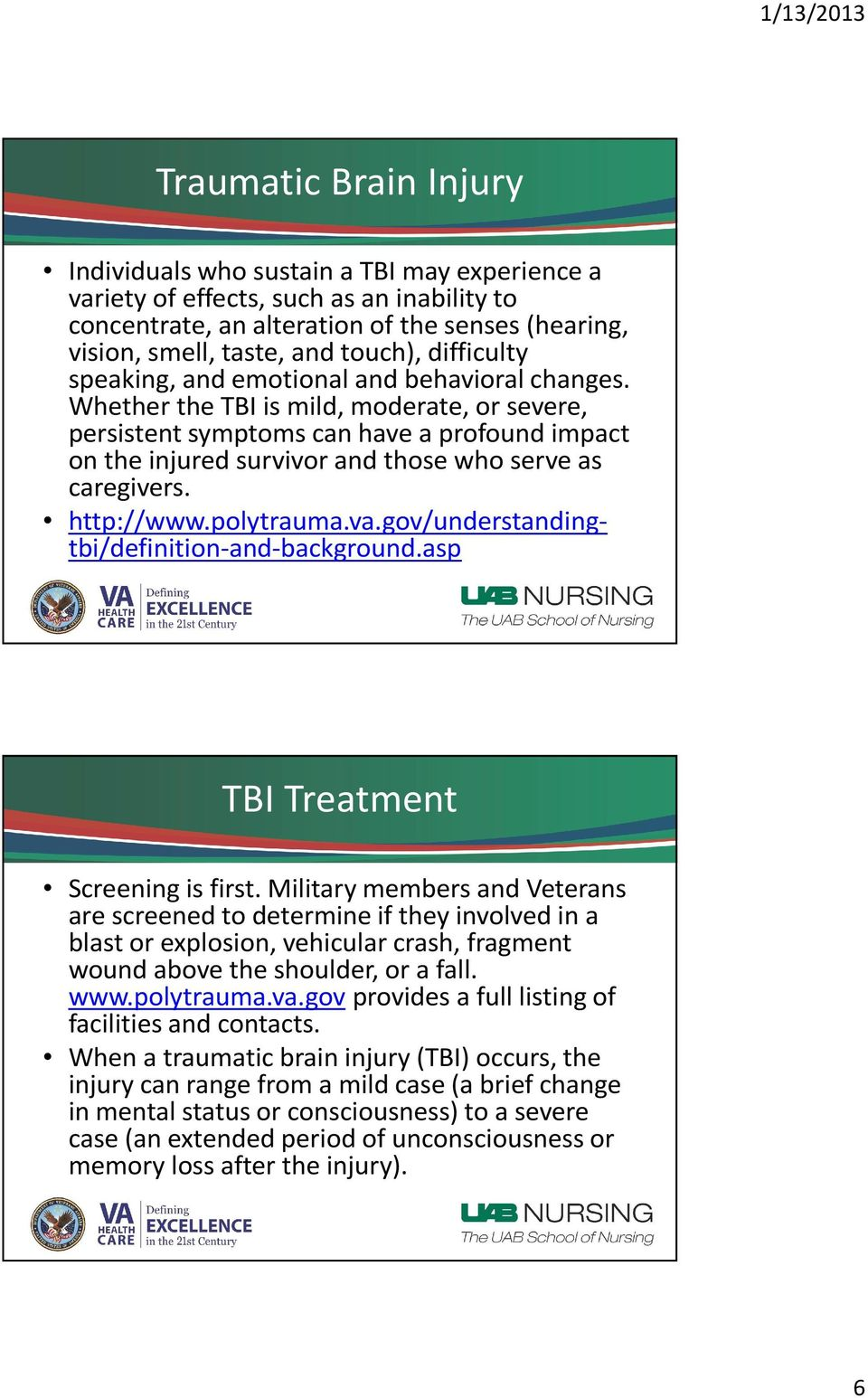 Whether the TBI is mild, moderate, or severe, persistent symptoms can have a profound impact on the injured survivor and those who serve as caregivers. http://www.polytrauma.va.