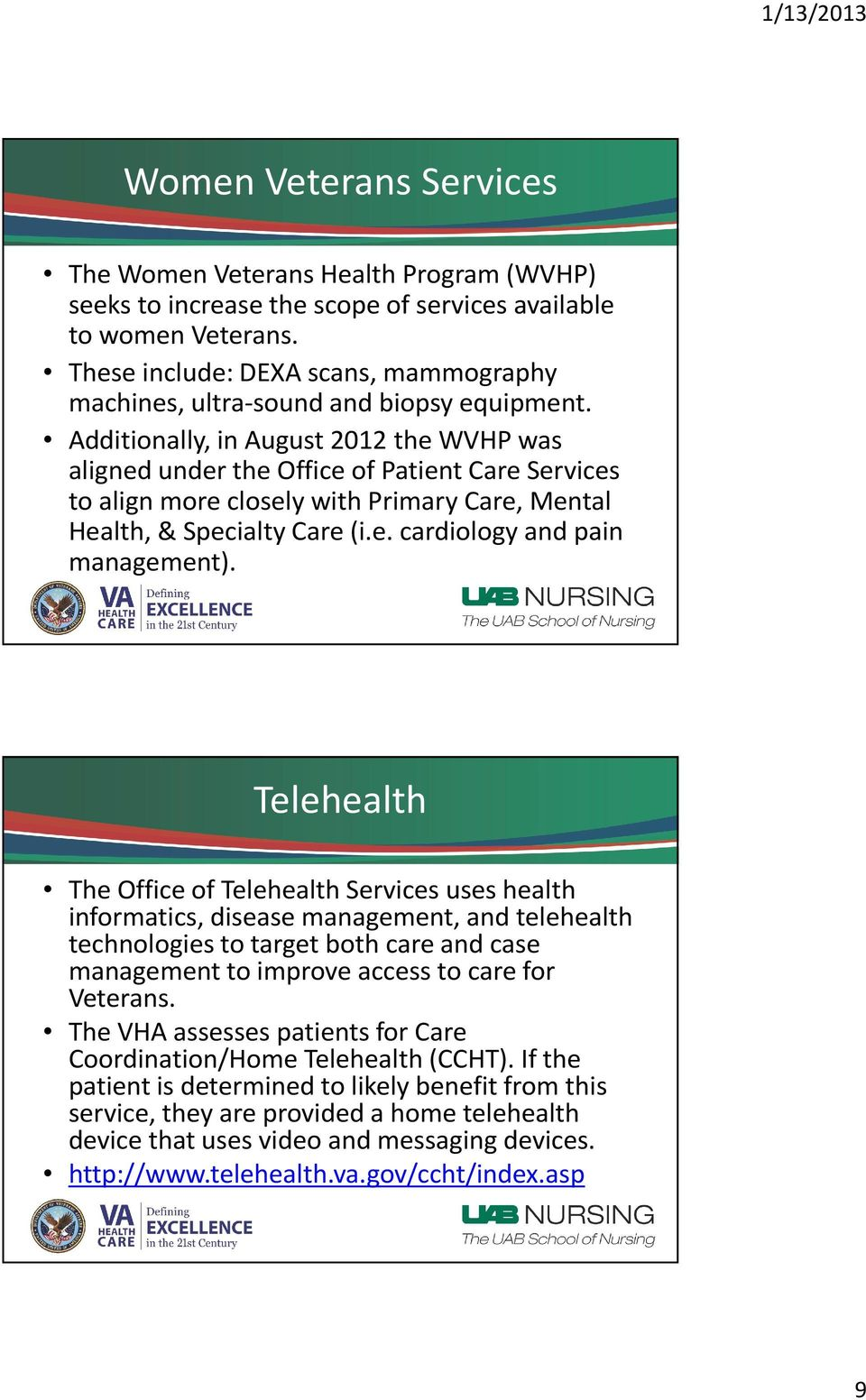 Additionally, in August 2012 the WVHP was aligned under the Office of Patient Care Services to align more closely with Primary Care, Mental Health, & Specialty Care (i.e. cardiology and pain management).