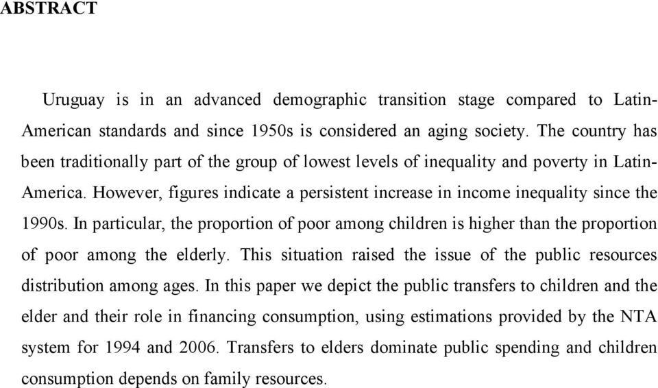 In particular, the proportion of poor among children is higher than the proportion of poor among the elderly. This situation raised the issue of the public resources distribution among ages.