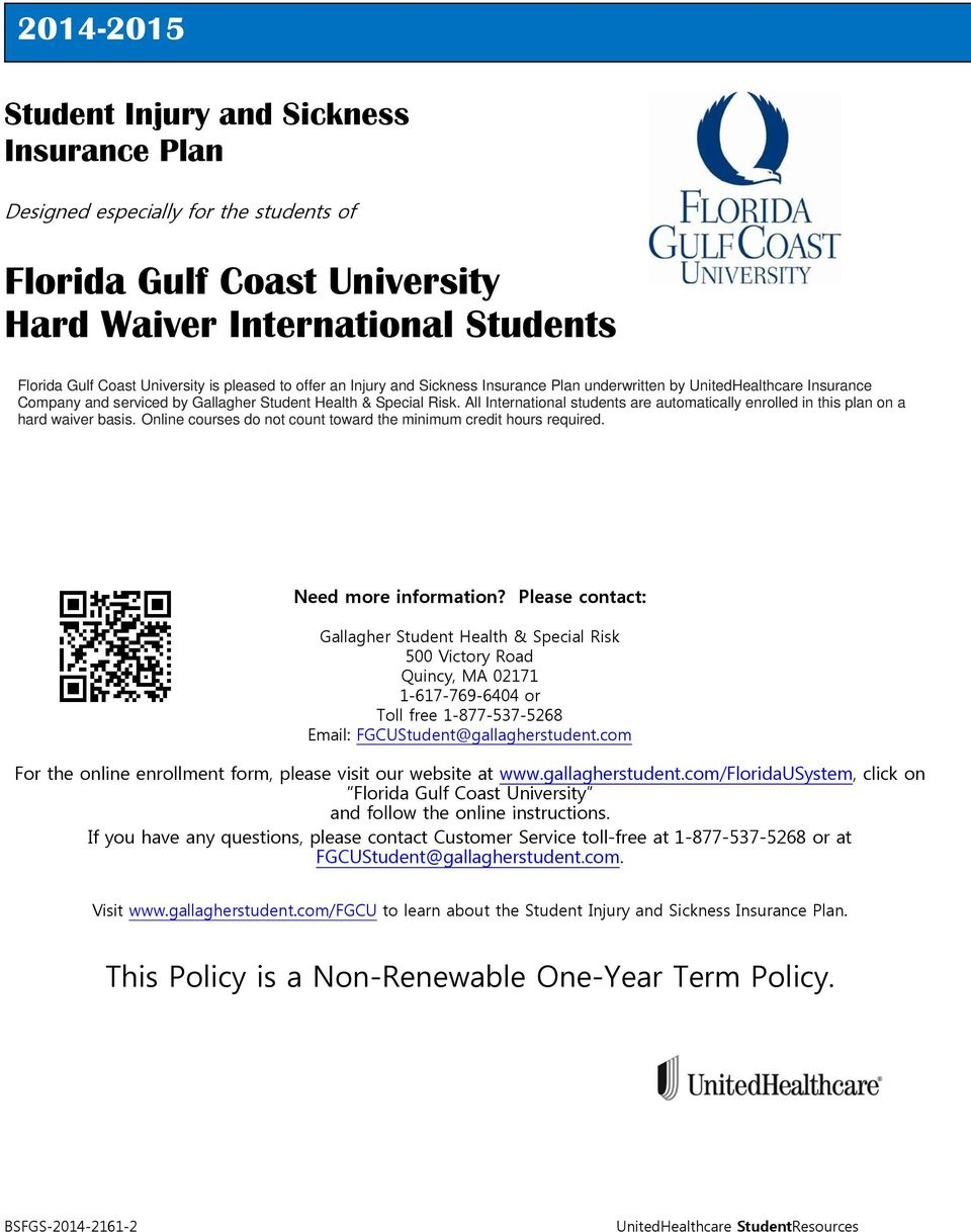 All International students are automatically enrolled in this plan on a hard waiver basis. Online courses do not count toward the minimum credit hours required. Need more information?