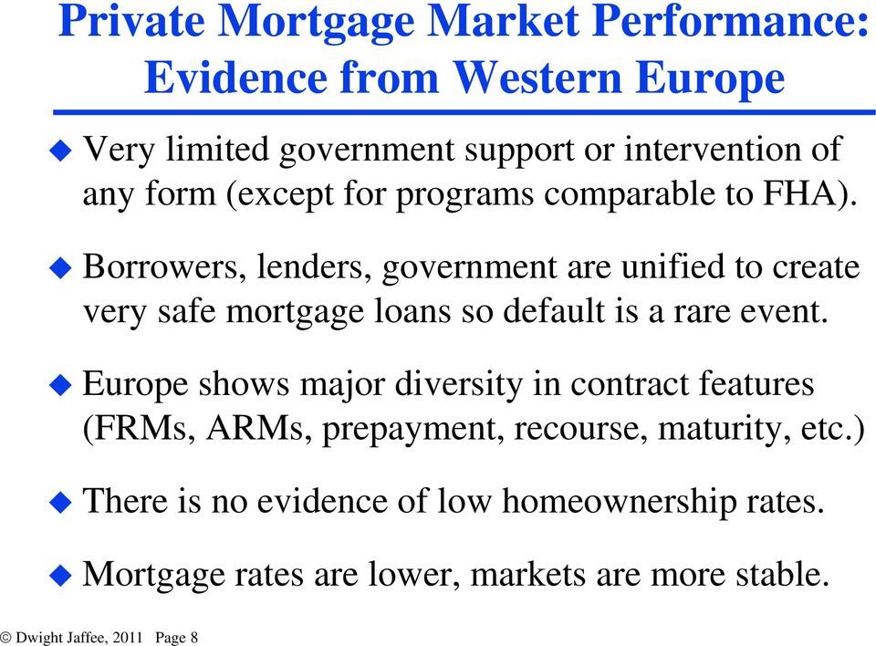 Borrowers, lenders, government are unified to create very safe mortgage loans so default is a rare event.