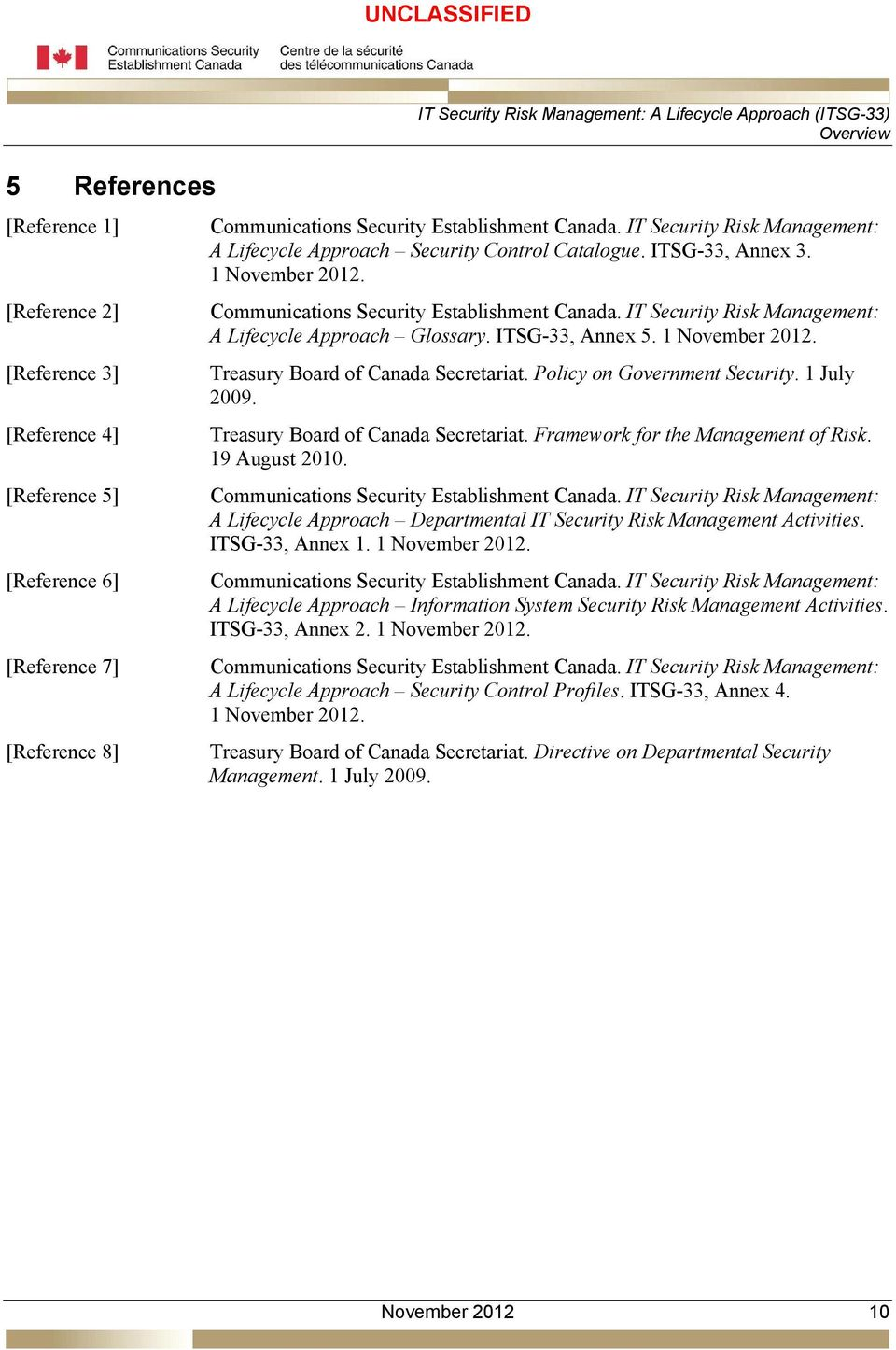 IT Security Risk Management: A Lifecycle Approach Glossary. ITSG-33, Annex 5. 1 November 2012. Treasury Board of Canada Secretariat. Policy on Government Security. 1 July 2009.