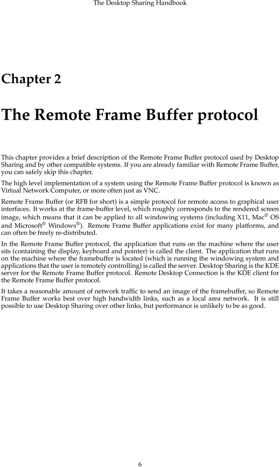 The high level implementation of a system using the Remote Frame Buffer protocol is known as Virtual Network Computer, or more often just as VNC.