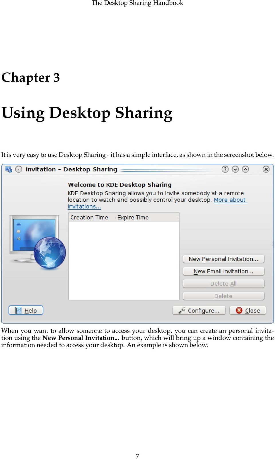 When you want to allow someone to access your desktop, you can create an personal invitation