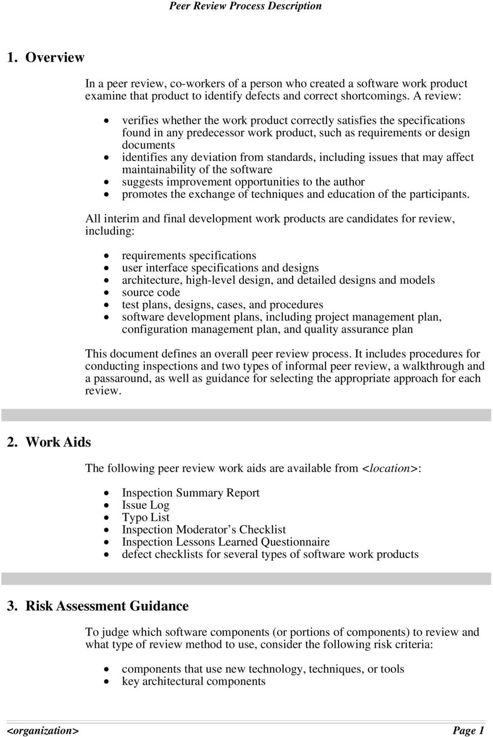 standards, including issues that may affect maintainability of the software suggests improvement opportunities to the author promotes the exchange of techniques and education of the participants.