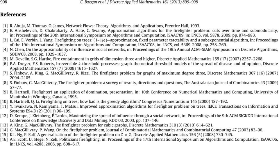 Swamy, Approximation algorithms for the firefighter problem: cuts over time and submodularity, in: Proceedings of the 20th International Symposium on Algorithms and Computation, ISAAC 09, in: LNCS,