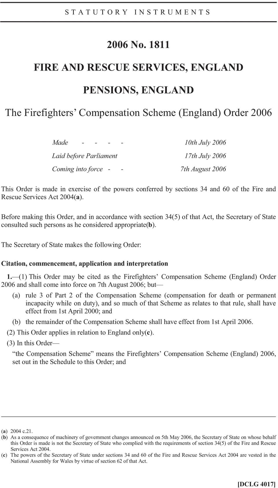 - - 7th August 2006 This Order is made in exercise of the powers conferred by sections 34 and 60 of the Fire and Rescue Services Act 2004(a).