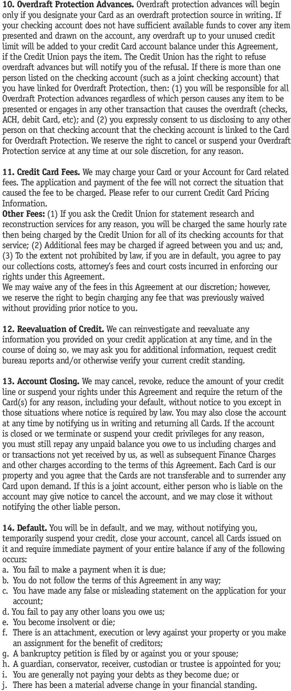 account balance under this Agreement, if the Credit Union pays the item. The Credit Union has the right to refuse overdraft advances but will notify you of the refusal.