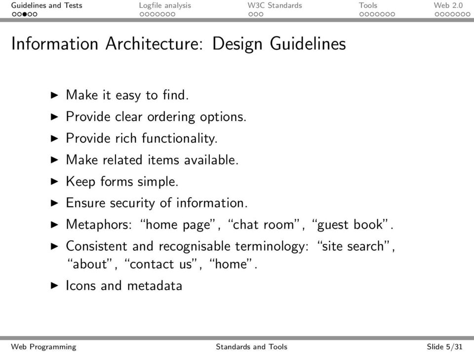 Ensure security of information. Metaphors: home page, chat room, guest book.