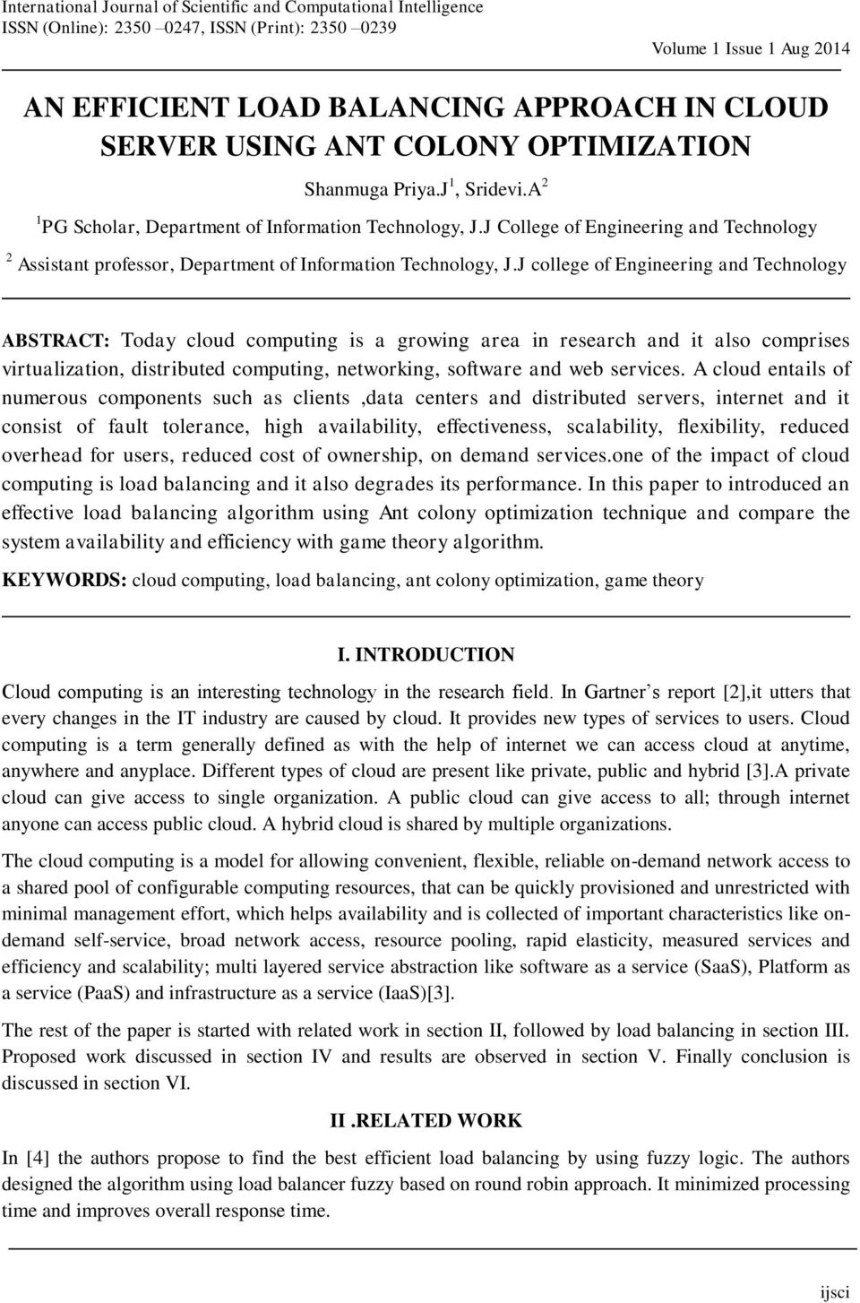 J college of Engineering and Technology ABSTRACT: Today cloud computing is a growing area in research and it also comprises virtualization, distributed computing, networking, software and web
